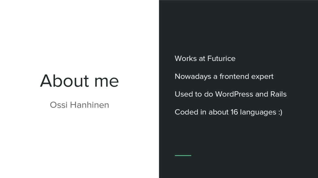 About me Ossi Hanhinen Works at Futurice Nowada...