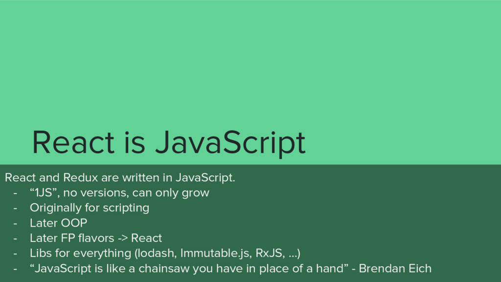 React is JavaScript React and Redux are written...