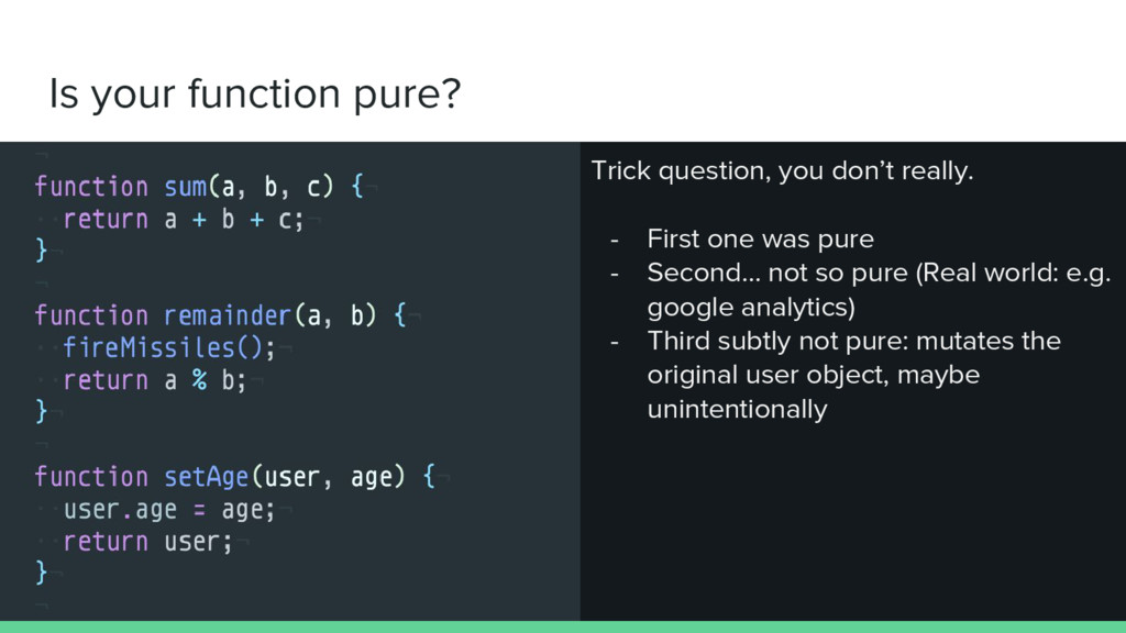 Is your function pure? Trick question, you don'...