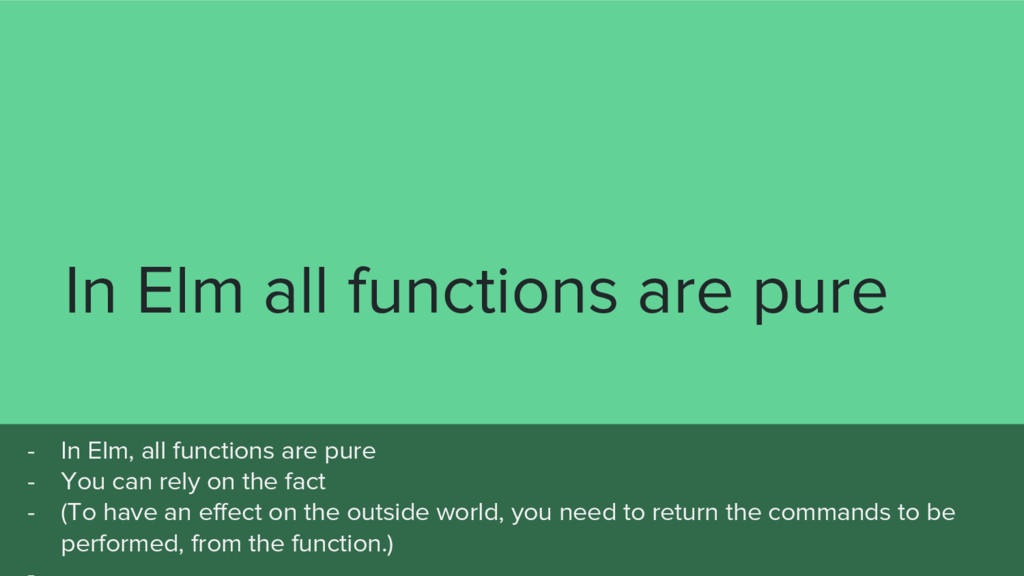 In Elm all functions are pure - In Elm, all fun...