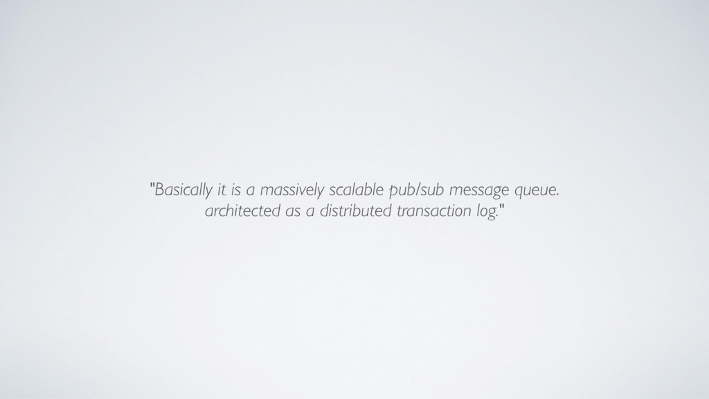 """""""Basically it is a massively scalable pub/sub m..."""