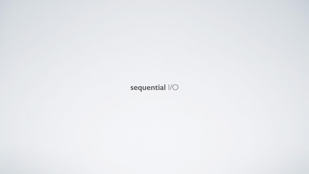 sequential I/O