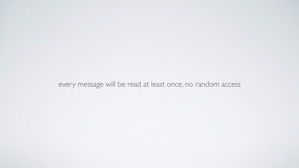 every message will be read at least once, no ra...