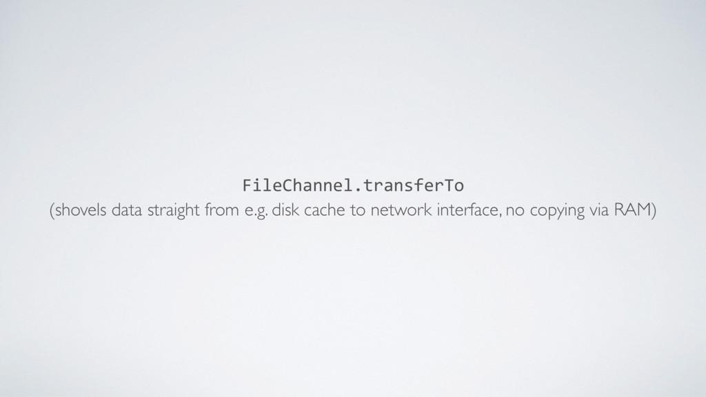 FileChannel.transferTo (shovels data straight f...