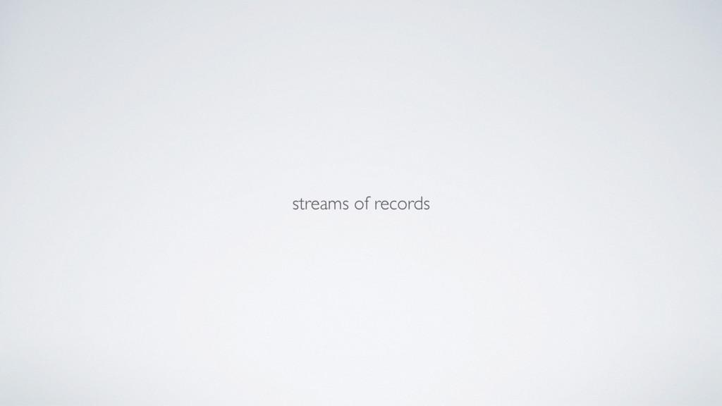 streams of records