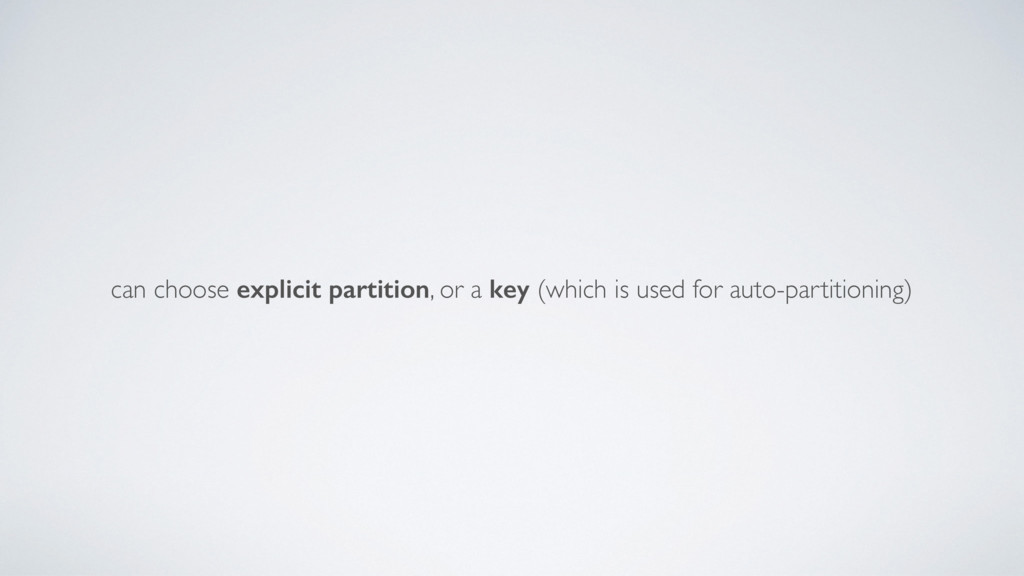 can choose explicit partition, or a key (which ...
