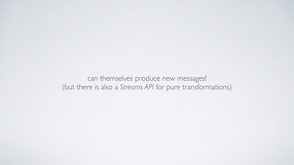 can themselves produce new messages! (but ther...