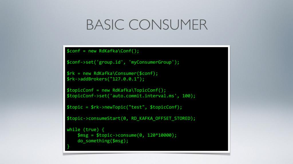 BASIC CONSUMER $conf = new RdKafka\Conf(); $con...