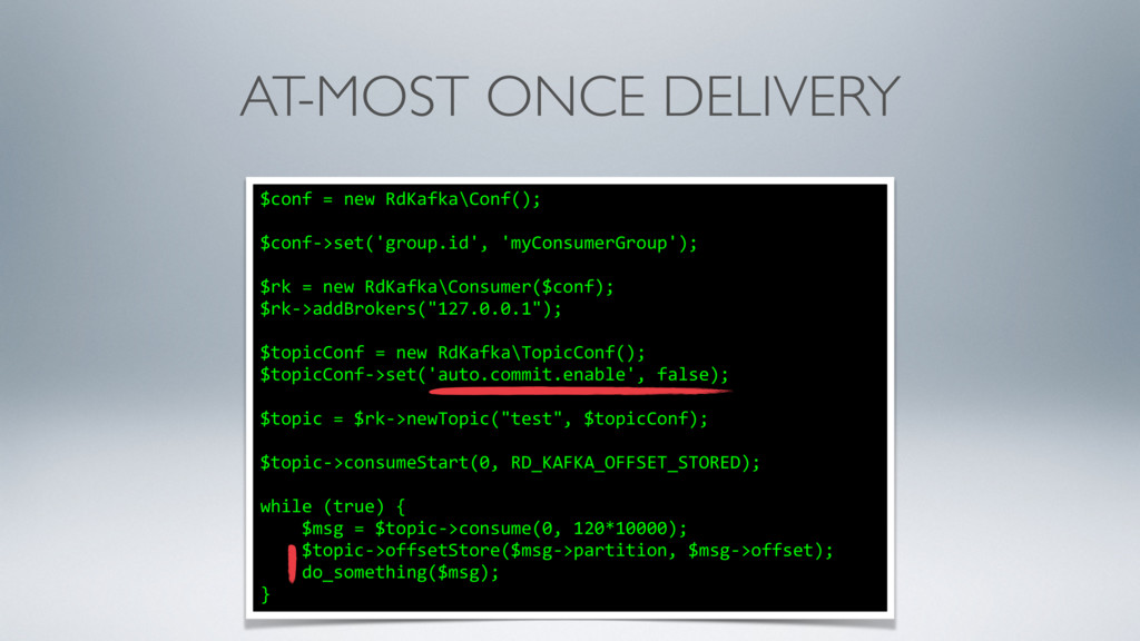 AT-MOST ONCE DELIVERY $conf = new RdKafka\Conf(...