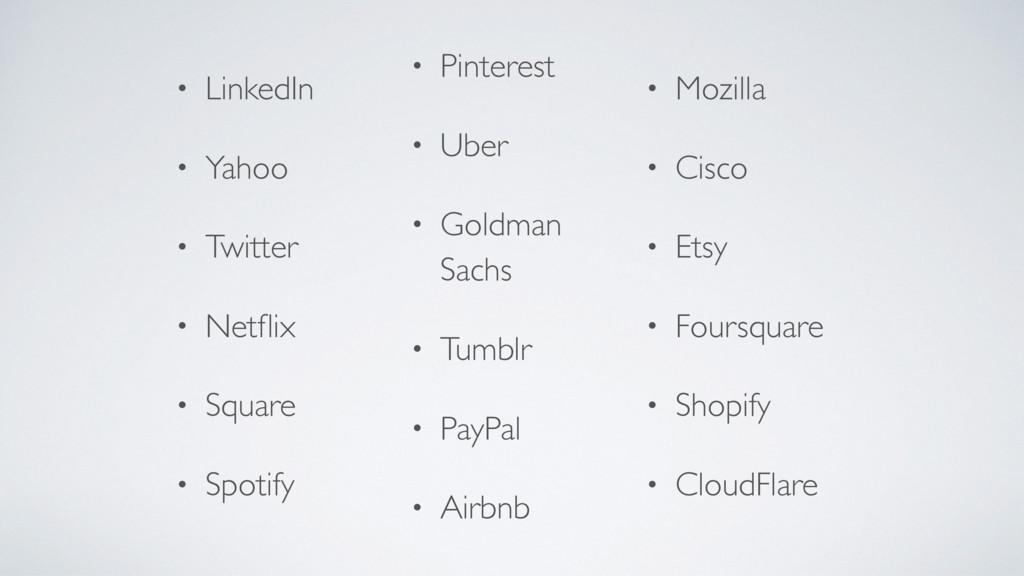 • LinkedIn • Yahoo • Twitter • Netflix • Square ...