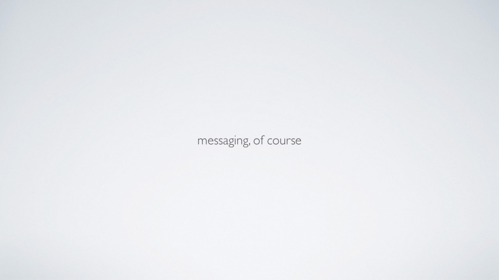 messaging, of course