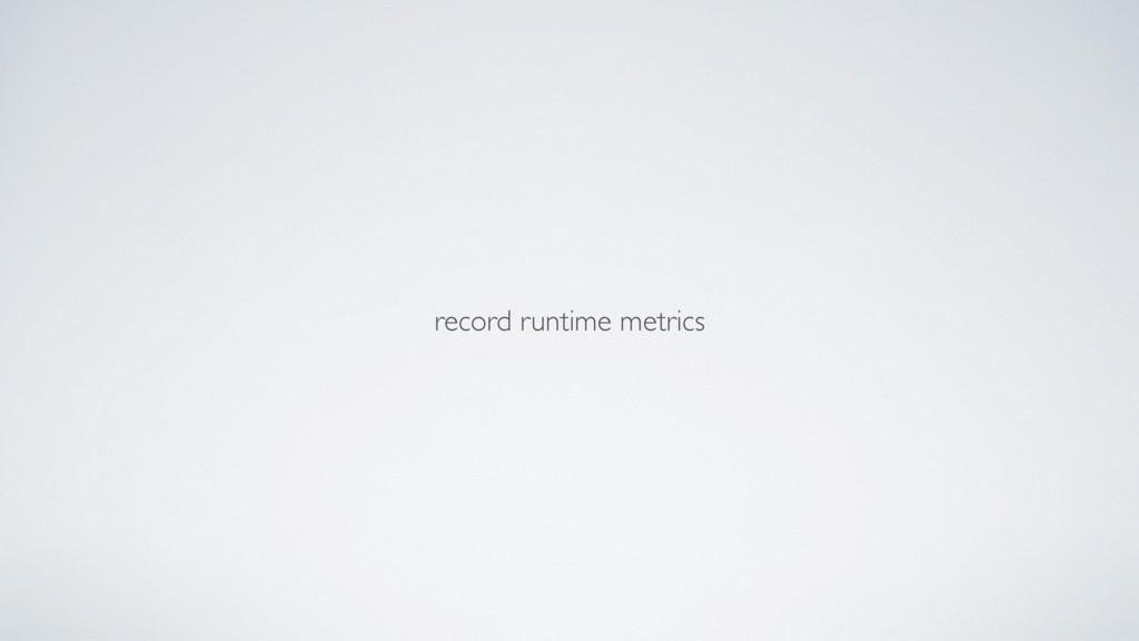 record runtime metrics
