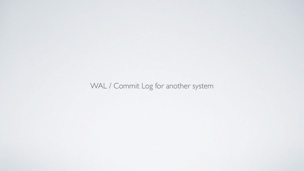 WAL / Commit Log for another system