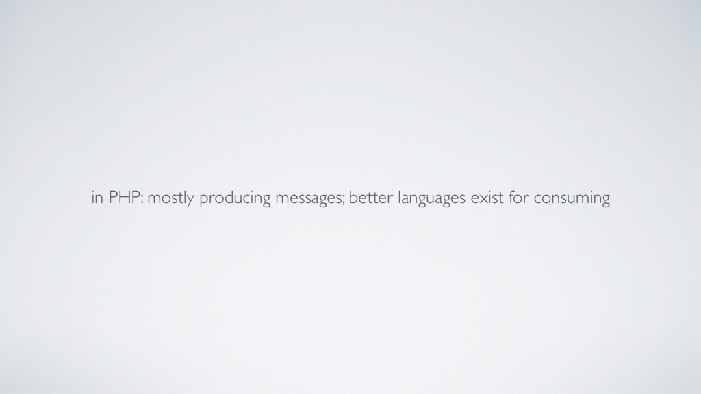in PHP: mostly producing messages; better langu...