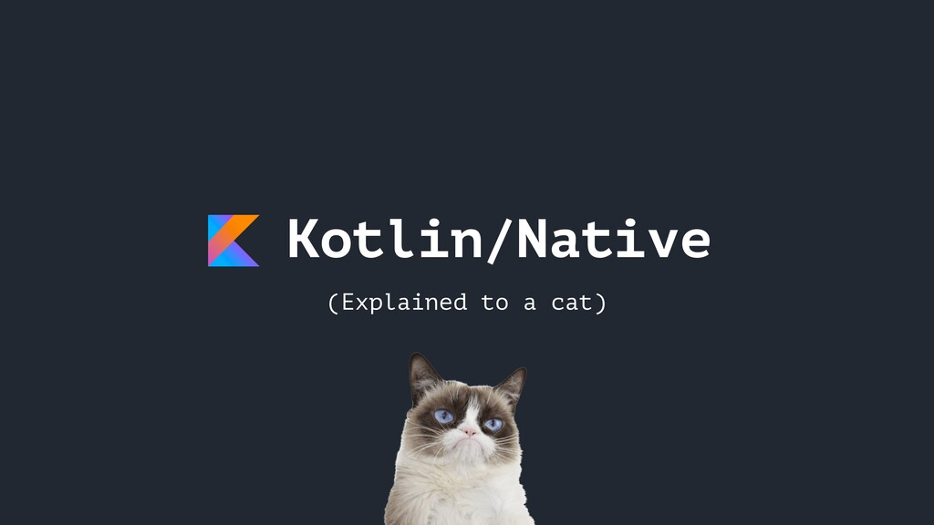 Kotlin/Native (Explained to a cat)