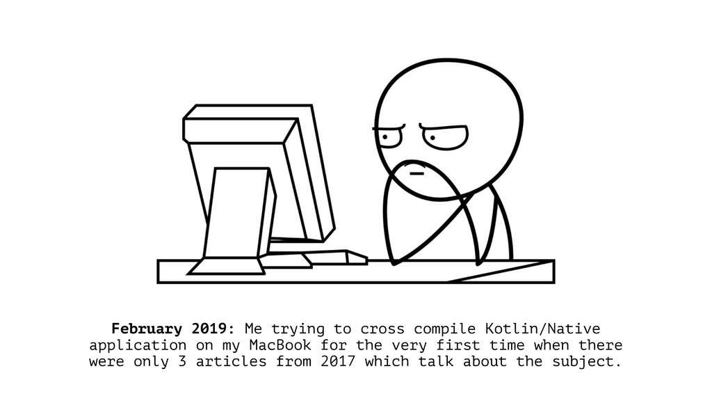February 2019: Me trying to cross compile Kotli...