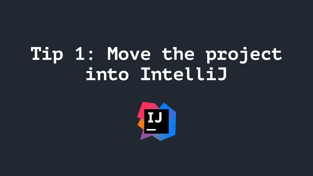 Tip 1: Move the project into IntelliJ