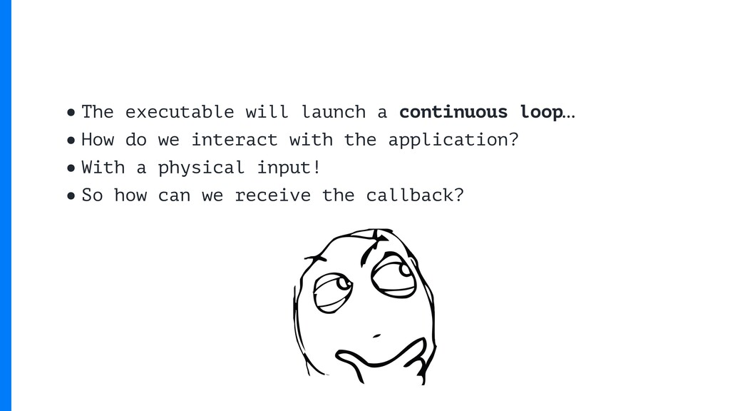 •The executable will launch a continuous loop… ...