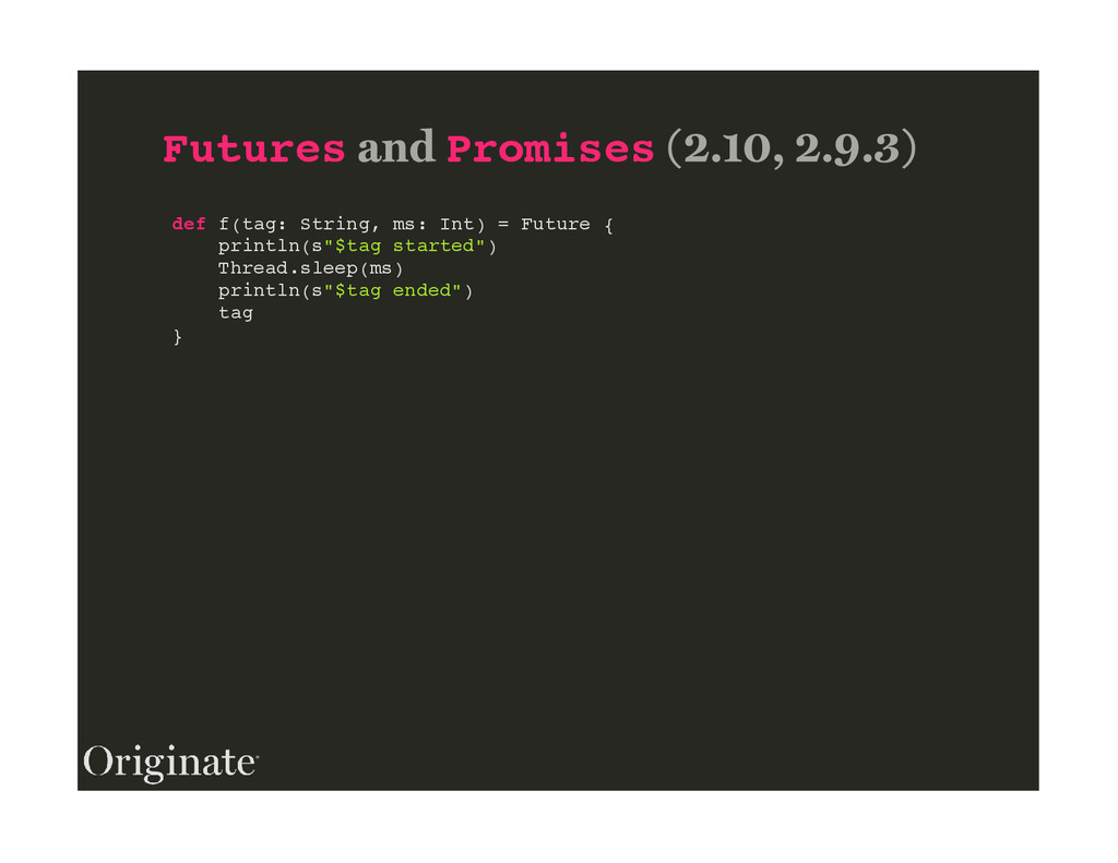 Futures Promises def f(tag: String, ms: Int) = ...