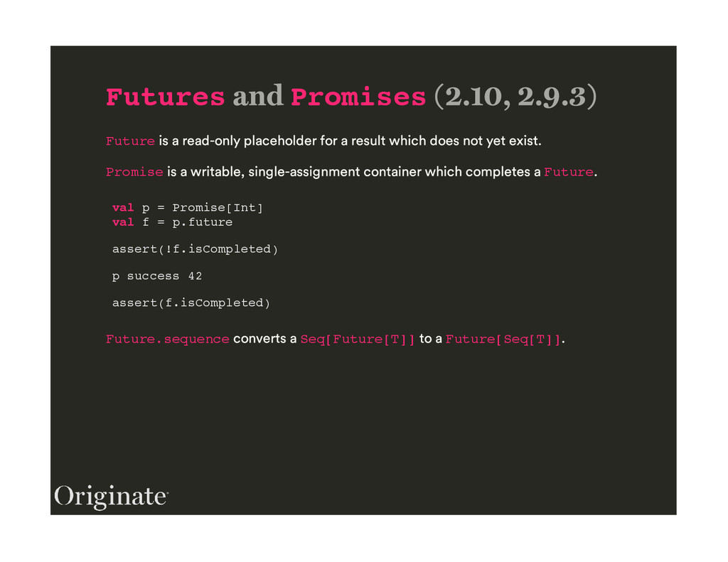 Futures Promises Future Promise Future val p = ...