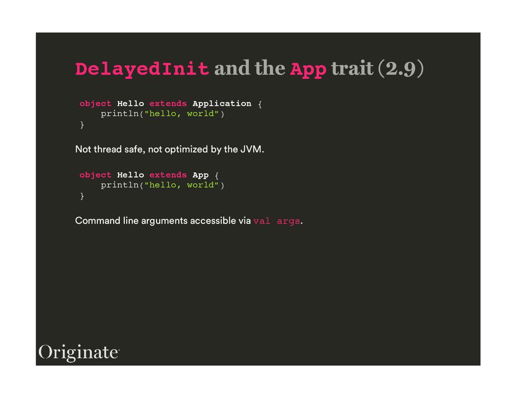 DelayedInit App object Hello extends Applicatio...