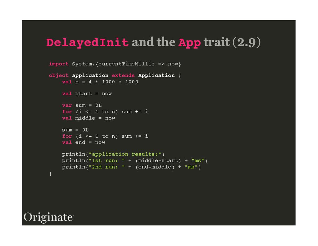 DelayedInit App import System.{currentTimeMilli...