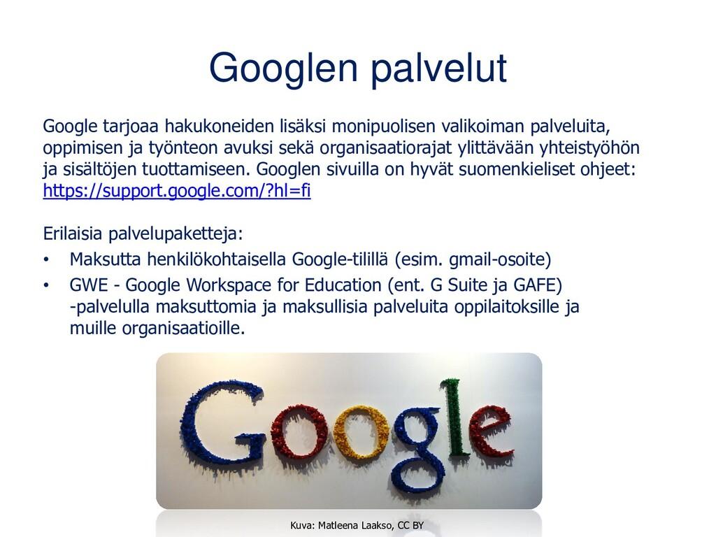 Googlen palvelut Google tarjoaa hakukoneen lisä...