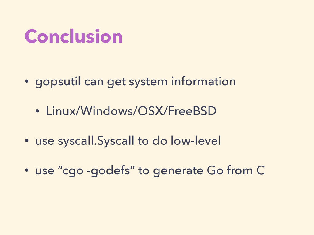 Conclusion • gopsutil can get system informatio...