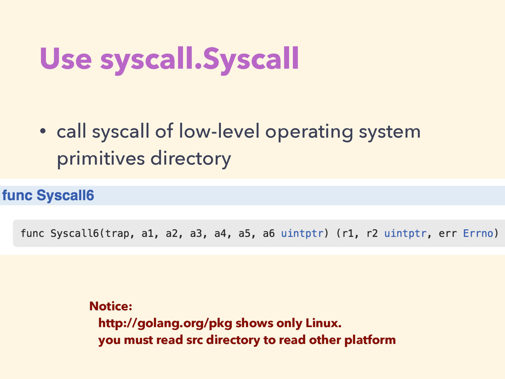 Use syscall.Syscall • call syscall of low-level...