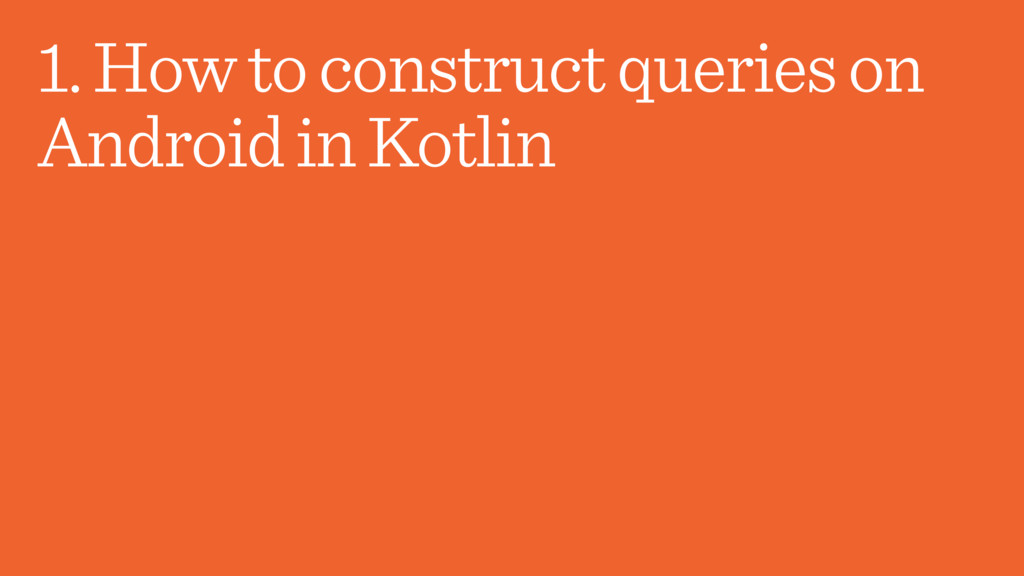 1. How to construct queries on Android in Kotlin