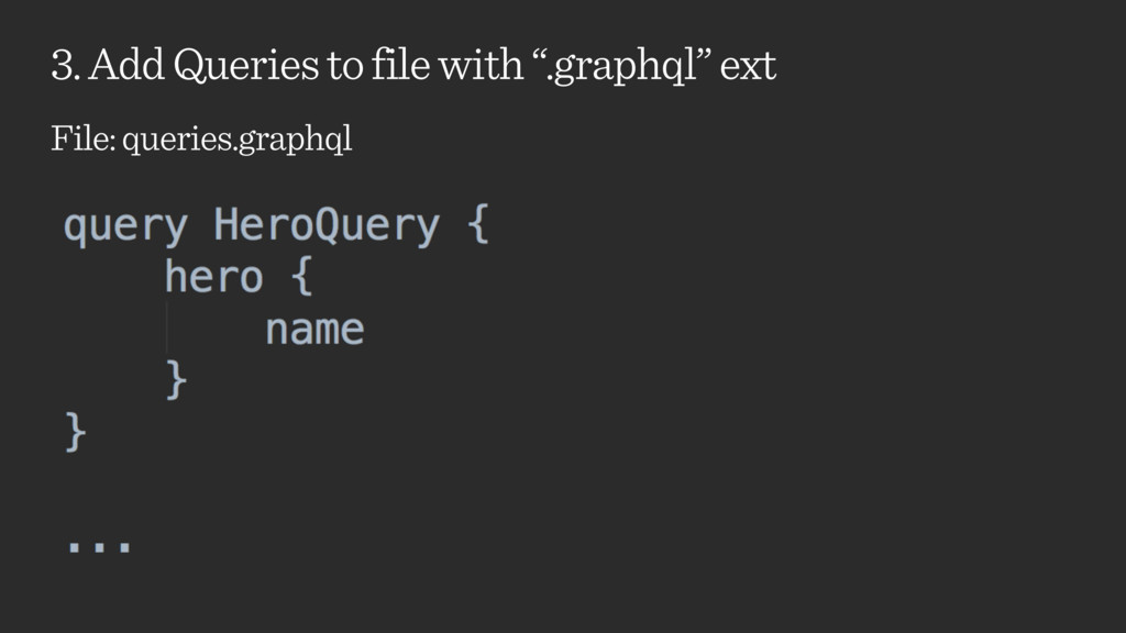 """3. Add Queries to file with """".graphql"""" ext File..."""