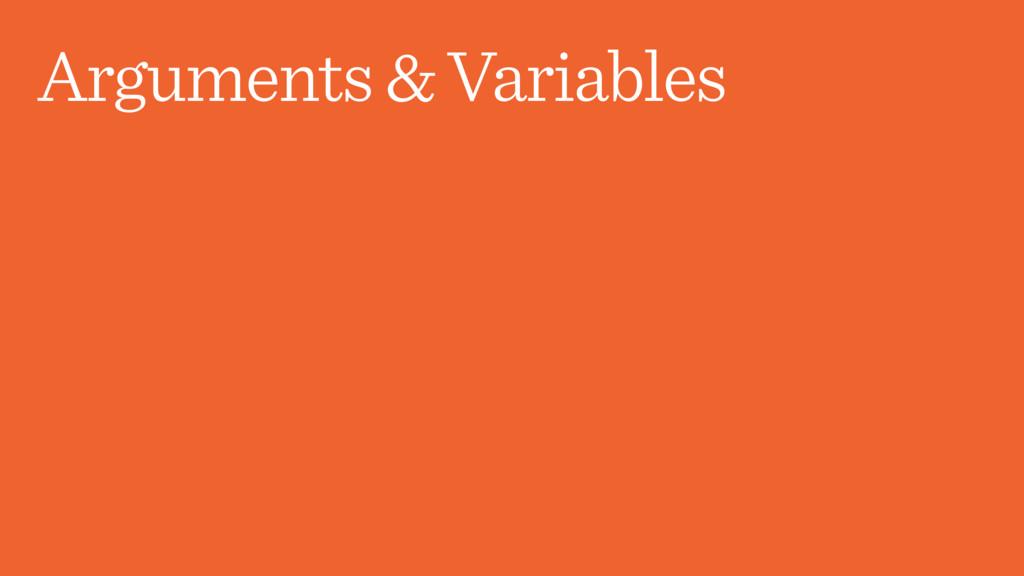 Arguments & Variables