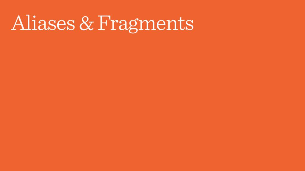 Aliases & Fragments