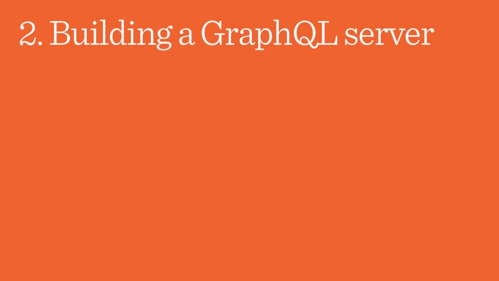 2. Building a GraphQL server