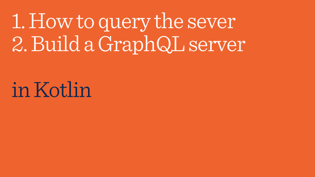 1. How to query the sever 2. Build a GraphQL se...