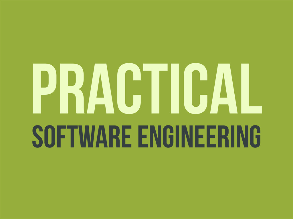 Practical SOFTWARE Engineering