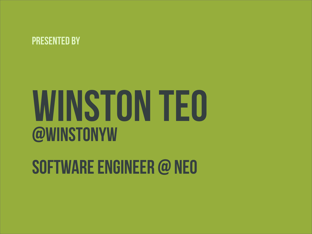 Winston Teo @winstonyw Software Engineer @ NEO ...