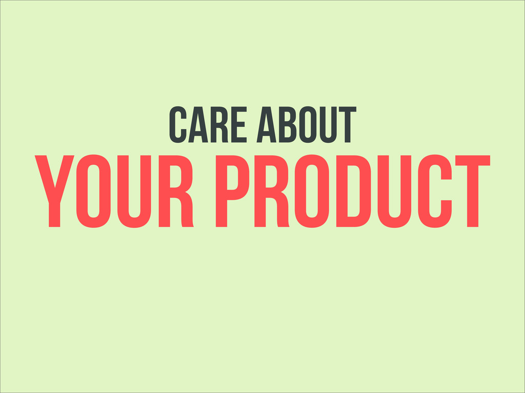 YOUR PRODUCT care about