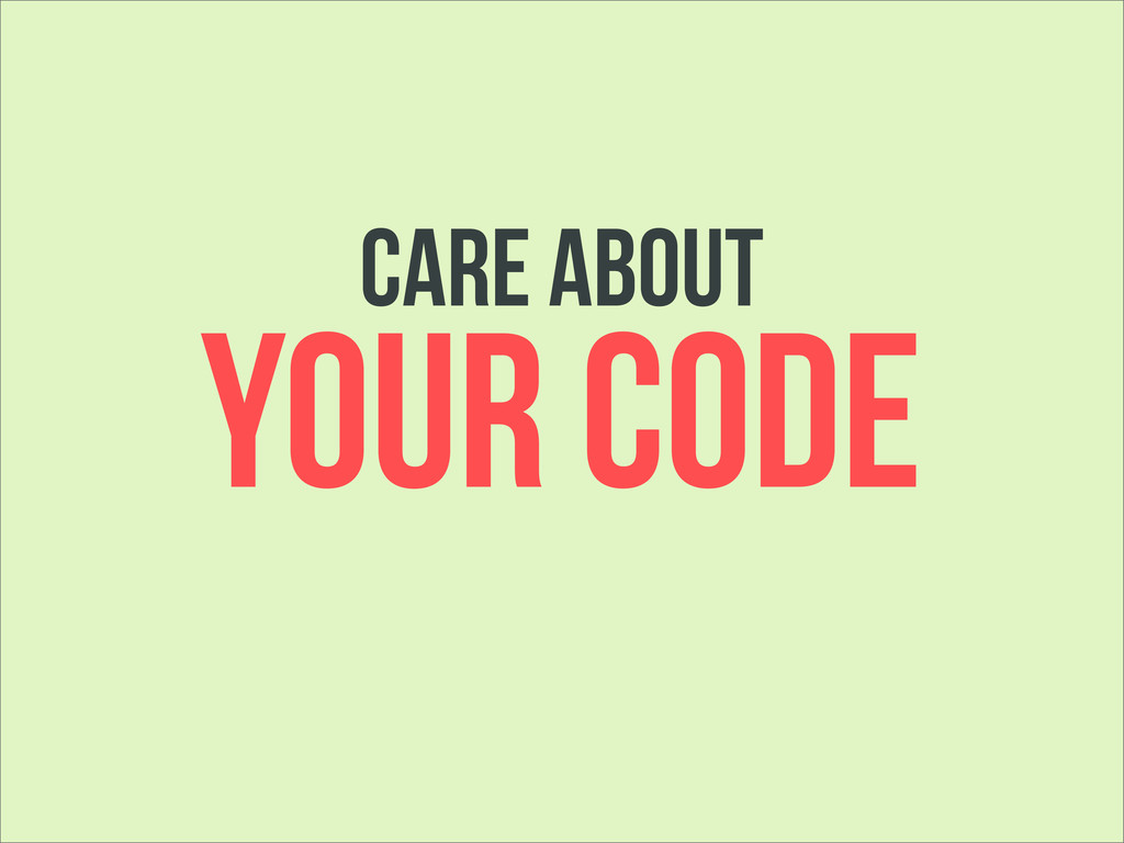 YOUR CODE care about