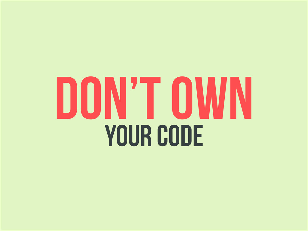 YOUR CODE DON'T OWN