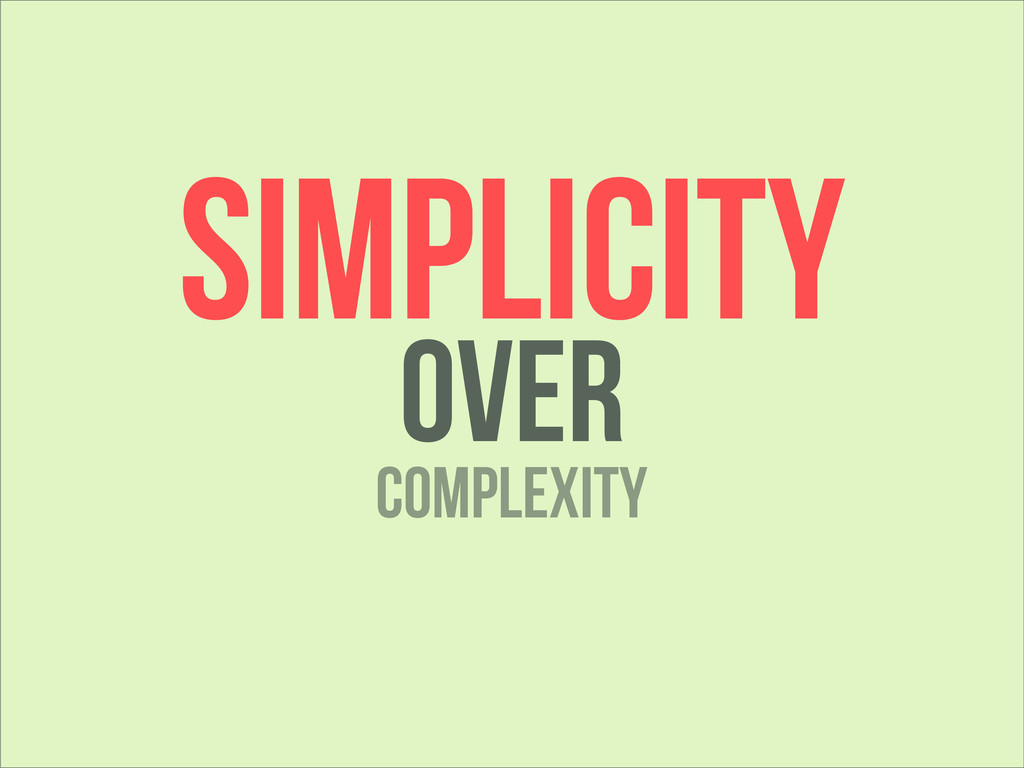 Simplicity OVER complexity