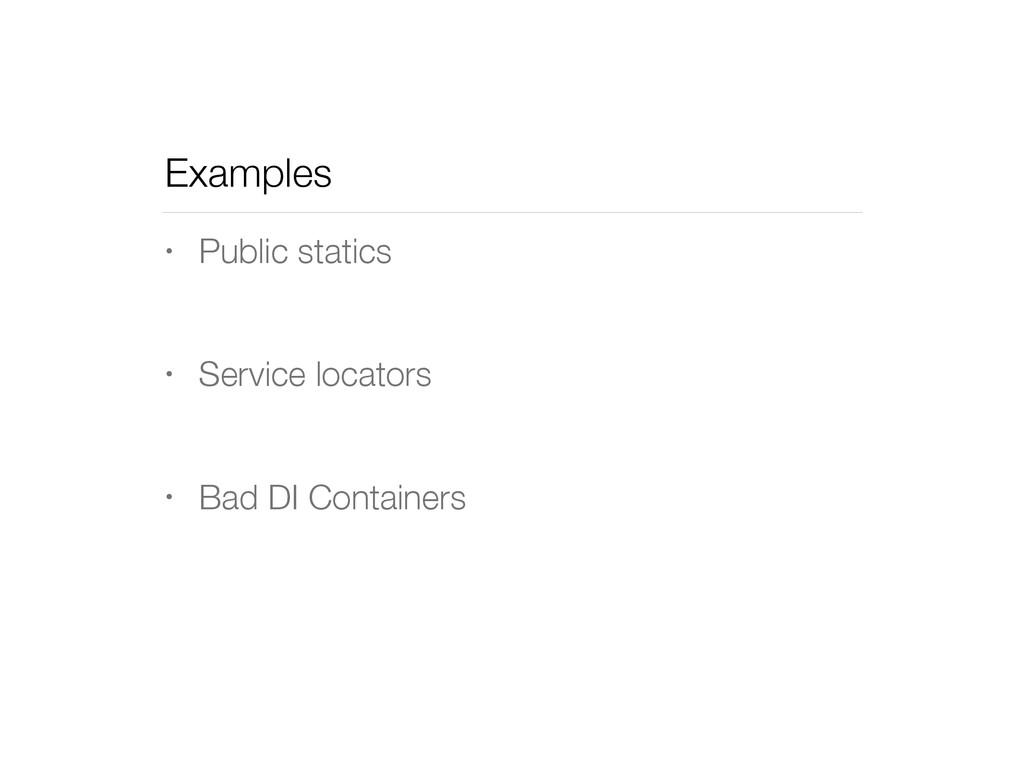 Examples • Public statics • Service locators • ...