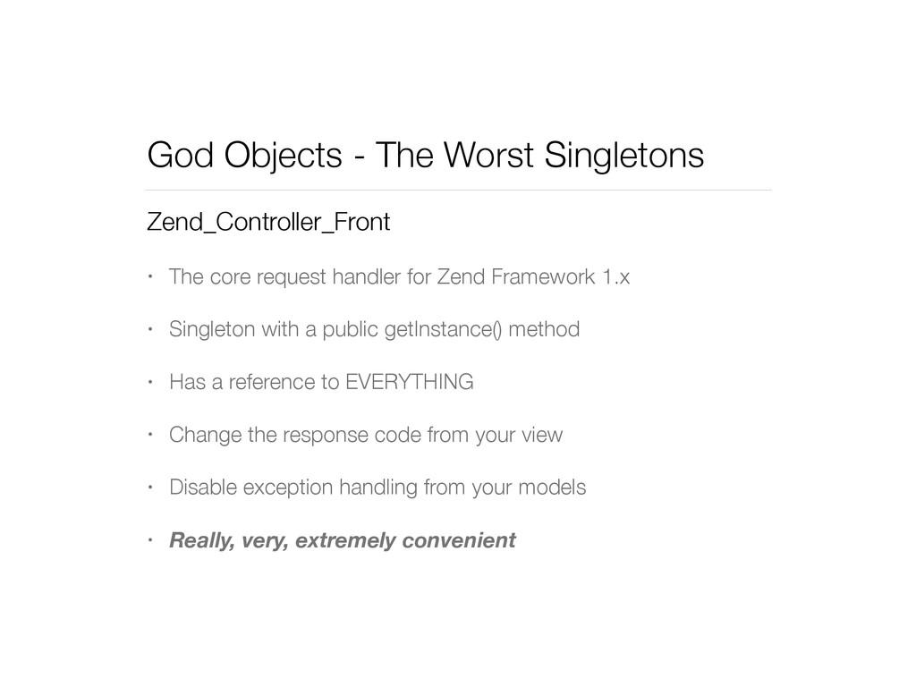 God Objects - The Worst Singletons Zend_Control...