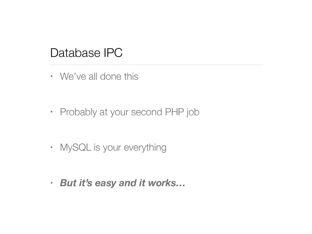Database IPC • We've all done this • Probably a...