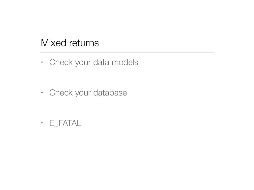 Mixed returns • Check your data models • Check ...