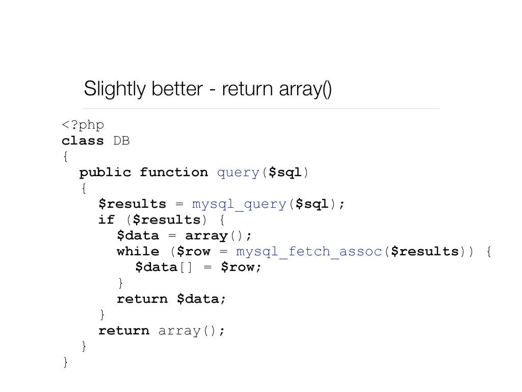 Slightly better - return array() <?php class DB...