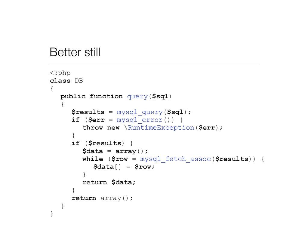 Better still <?php class DB { public function q...