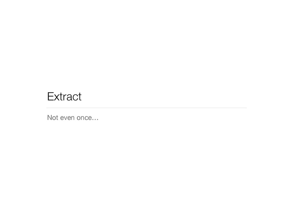 Extract Not even once…