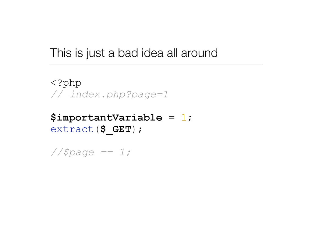 This is just a bad idea all around <?php // ind...