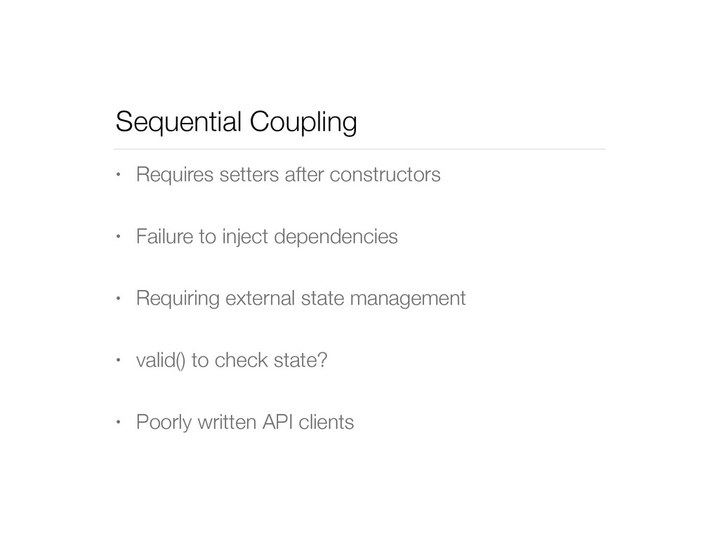 Sequential Coupling • Requires setters after co...